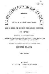 Los Diputados pintados por sus hechos: Colección de estudios biográficos sobre los elegidos por el sufragio universal en las Constituyentes de 1869