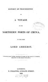 Report of Proceedings on a Voyage to the Northern Ports of China, in the Ship Lord Amherst