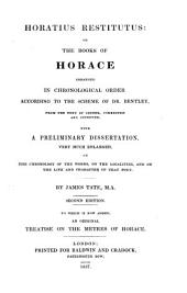 Horatius Restitutus: Or, The Books of Horace Arranged in Chronological Order According to the Scheme of Dr. Bentley: From the Text of Gesner, Corrected and Improved. With a Preliminary Dissertation ... on the Chronology of the Works, on the Localities, and on the Life ... of that Poet