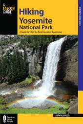 Hiking Yosemite National Park: A Guide to 59 of the Park's Greatest Hiking Adventures, Edition 3