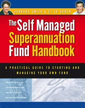 Self Managed Superannuation Fund Handbook: A Practical Guide to Starting and Managing Your Own Fund