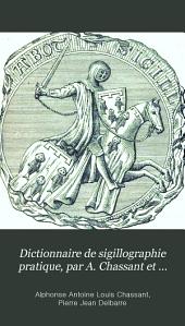 Dictionnaire de sigillographie pratique, par A. Chassant et P.J. Delbarre