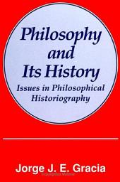 Philosophy and Its History: Issues in Philosophical Historiography