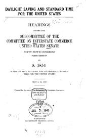 Daylight Saving and Standard Time for the United States: Hearings Before the Subcomittee of the Committee on Interstate Commerce, United States Senate, Sixty-fifth Congress, First Session, on S. 1854: a Bill to Save Daylight and to Provide Standard Time for the United States, May 3, 10, 1917