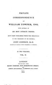Private Correspondence of William Cowper, Esq., with Several of His Most Intimate Friends: In Two Volumes, Volume 2