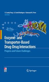Enzyme- and Transporter-Based Drug-Drug Interactions: Progress and Future Challenges