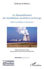 Le démantèlement des installations nucléaires en Europe: Enjeux juridiques et financiers
