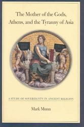 The Mother Of The Gods Athens And The Tyranny Of Asia Book PDF