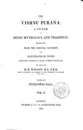 The Vishnu Purana a System of Hindu Mythology and Tradition Translated from the Original Sanskrit, and Illustrated by Notes Derived Chiefly from Other Puranas by the Late H.H. Wilson: 2