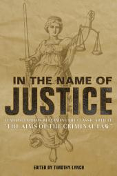 "In The Name of Justice: Leading Experts Reexamine the Classic Article ""The Aims of the Criminal Law"""