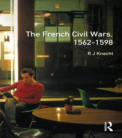 The French Civil Wars  1562 1598 PDF
