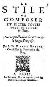 Le Stile De Composer Et Dicter Tovtes Sortes De Lettres missiues: Avec la ponctuation des accents de la langue Françoise