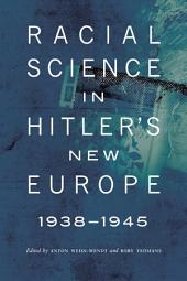 Racial Science in Hitler's New Europe, 1938-1945
