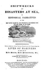 Shipwrecks And Disasters At Sea Or Historical Narratives Of The Most Noted Calamities And Providential Deliverances From Fire And Famine On The Ocean  Book PDF
