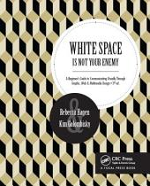 White Space Is Not Your Enemy: A Beginner's Guide to Communicating Visually Through Graphic, Web & Multimedia Design, Edition 3