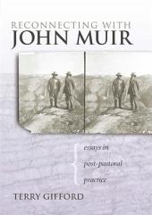 Reconnecting with John Muir: Essays in Post-Pastoral Practice