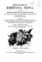 Bibliotheca Hispana nova sive Hispanorum scriptorum qui ab anno MD ad MDCLXXXIV floruere notitia: Volume 2
