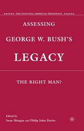 Assessing George W. Bush's Legacy: The Right Man?