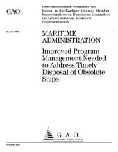 Maritime administration improved program management needed to address timely disposal of obsolete ships : report to the Ranking Minority Member, Subcommittee on Readiness, Committee on Armed Services, House of Representatives.