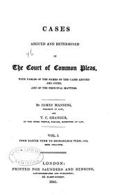 Cases Argued and Determined in the Court of Common Pleas: With Tables of the Names of the Cases Argued and Cited, and of the Principal Matters. [1840-1844], Volume 1
