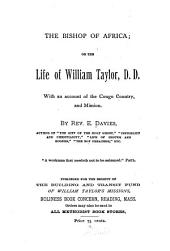The Bishop of Africa: Or, The Life of William Taylor, D.D. With an Account of the Congo Country, and Mission