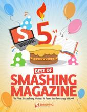 Best of Smashing Magazine: To Five Smashing Years: A Free Anniversary eBook