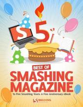 Best of Smashing Magazine: To Five Smashing Years: A Free Anniversary eBook