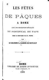 Les fêtes de Pâques a Rome: avec une description détaillée du Pontifical du Pape dans la basilique de St. Pierre
