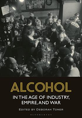 Alcohol in the Age of Industry  Empire  and War