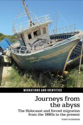 Journeys from the Abyss: The Holocaust and Forced Migration from the 1880s to the Present