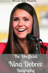 The Unofficial Nina Dobrev Biography