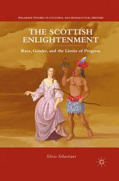 The Scottish Enlightenment: Race, Gender, and the Limits of Progress
