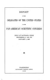 Report of the Delegates of the United States to the Pan American Scientific Congress Held at Santiago, Chile, December 25, 1908, to January 5, 1909 ...