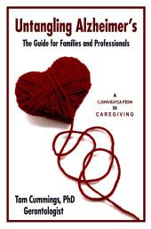 Untangling Alzheimer's: The Guide for Families and Professionals