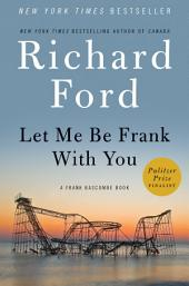 Let Me Be Frank With You: A Frank Bascombe Book, Book 4