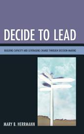Decide to Lead: Building Capacity and Leveraging Change through Decision-Making