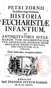 Petri Zornii historia Eucharistiae infantium, ex antiquitatibus Ecclesiarum tùm occidentalium, tùm orientalium secundùm decem saeculorum seriem et multiplicem varietatem illustrata