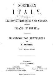 Northern Italy, as Far as Leghorn, Florence, and Ancona, and the Island of Corsica: Handbook for Travellers