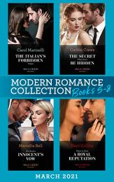Modern Romance March 2021 Book 5-8: The Italian's Forbidden Virgin (Those Notorious Romanos) / The Secret That Can't Be Hidden / His Stolen Innocent's Vow / Ways to Ruin a Royal Reputation