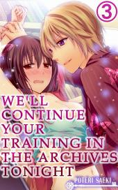 We'll continue your training in the archives tonight Vol.3 (TL Manga)
