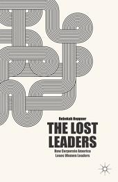 The Lost Leaders: How Corporate America Loses Women Leaders