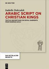 Arabic Script on Christian Kings: Textile Inscriptions on Royal Garments from Norman Sicily
