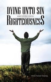 DYING UNTO SIN AND LIVING UNTO RIGHTEOUSNESS