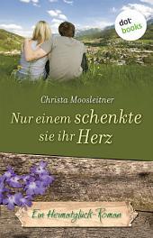 Nur einem schenkte sie ihr Herz: Ein Heimatglück-Roman -