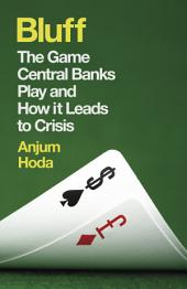 Bluff: The Game Central Banks Play and How It Leads to Crisis