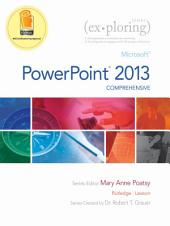 Exploring Microsoft PowerPoint 2013, Comprehensive: Microsoft PowerPoint 2013, Comprehensive