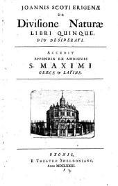 De divisione naturae libri quinque. Accedit appendix ex ambiguis S. Maximi graece et latine
