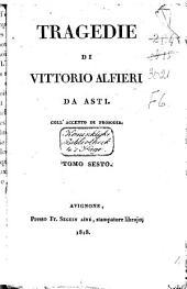 Tragedie di Vittorio Alfieri da Asti: coll'accento di prosodia. Tomo sesto