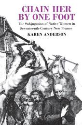 Chain Her by One Foot: The Subjugation of Native Women in Seventeenth-Century New France