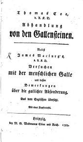Abhandlung von den Gallensteinen: aus dem Englischen übersetzt. Nebst James Maclurg's Versuchen mit der menschlichen Galle und dessen Bemerkungen über die gallichte Absonderung